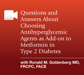 Questions and Answers About Choosing Antihyperglycemic Agents as Add-on to Metformin in Type 2 Diabetes