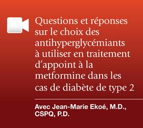Questions et réponses sur le choix des antihyperglycémiants à utiliser en traitement d'appoint à la metformine dans les cas de diabète de type 2